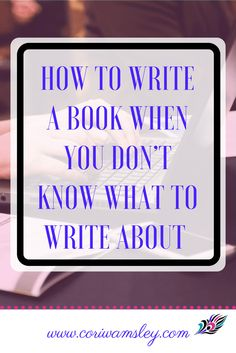 How to Write a Book When You Don't Know What to Write About | how to start writing a book | guide to writing