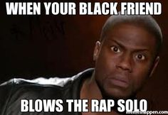 When-your-bLack-friend-Blows-the-rap-solo-meme-18839.jpg (600×412)