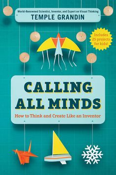 Calling All Minds: How To Think and Create Like an Inventor by Temple Grandin Kids need to tinker and make mistakes Temple Grandin Books, Thinking In Pictures, The Calling, Book Gifts, Projects For Kids, Penguin, Childrens Books, Kid Books, Inventions