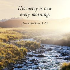 """""""His mercy is new every morning."""""""