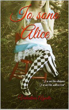 Romance and Fantasy for Cosmopolitan Girls: Segnalazione: Io sono Alice di Valentina Agosta