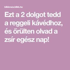 Ezt a 2 dolgot tedd a reggeli kávédhoz, és őrülten olvad a zsír egész nap! Health Essay, Copycat Recipes, Herbal Remedies, Holidays And Events, Fat Burning, Herbalism, Healthy Lifestyle, Food And Drink, Health Fitness
