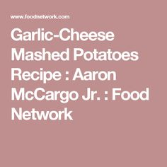 Garlic-Cheese Mashed Potatoes Recipe : Aaron McCargo Jr. : Food Network