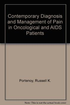 Contemporary Diagnosis and Management of Pain in Oncological and AIDS Patients by Russell K. Portenoy http://www.amazon.ca/dp/1884065406/ref=cm_sw_r_pi_dp_ib74tb1FN5WPA