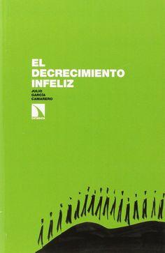 El decrecimiento infeliz. Julio García Camarero. Máis información no catálogo: http://kmelot.biblioteca.udc.es/record=b1528027~S1*gag
