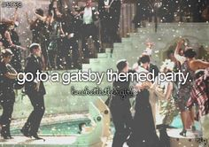bucket list - go to a gatsby themed party.