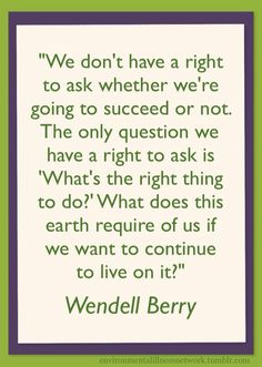 Wendell Berry quotation. Source:  http://vimeo.com/76469034 #climate #sustainability