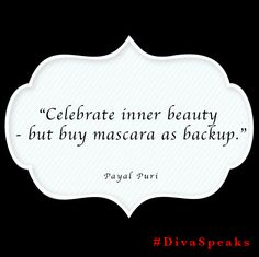 "#Quote: ""Celebrate inner #beauty - but buy mascara as backup."""