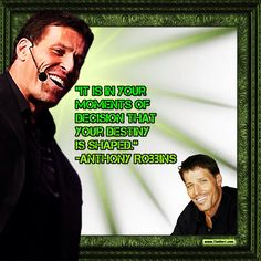 """""""It is in your moments of decision that your destiny is shaped."""" -Anthony Robbins (US Author 1960-) #quoteoftheday"""