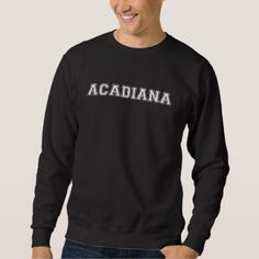 Acadiana Sweatshirt - diy cyo customize create your own personalize