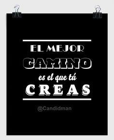 """""""El mejor #Camino es el que tú creas"""". #Citas #Frases @Candidman"""