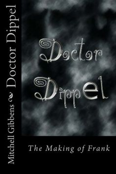 Doctor Dippel - The Making of Frank von Mr Mitchell Gibbens…