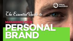 The Essential Guide To Managing Your Personal Brand