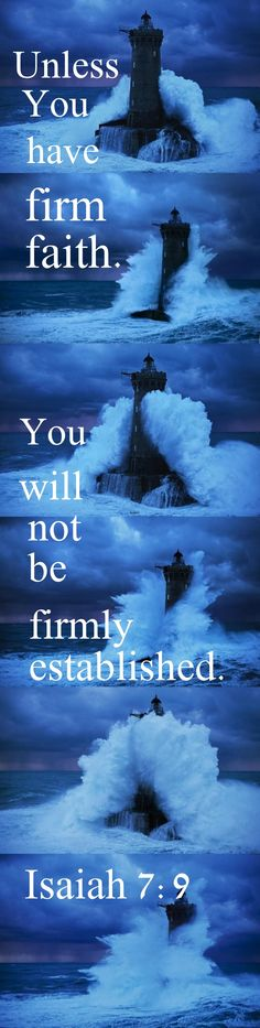 Isaiah 7:9 Be Life has no shortage of storms, be firm in your faith, and you will keep standing.