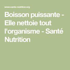 Boisson puissante - Elle nettoie tout l'organisme - Santé Nutrition
