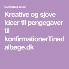 Kreative og sjove ideer til pengegaver til konfirmationerTinadalbøge.dk