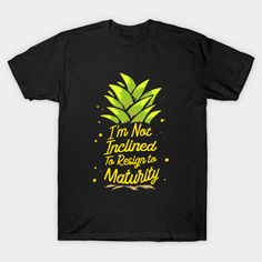 05a531b3 Shop I'm Not Inclined To Resign To Maturity T-Shirt psych pineapple t-shirts  designed by VBleshka as well as other psych pineapple merchandise at  TeePublic.