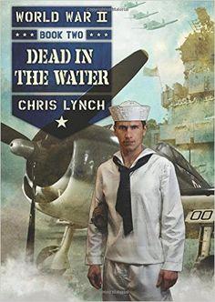 World War II Book 2: Dead in the Water by Chris Lynch