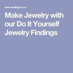 Make Jewelry with our Do It Yourself Jewelry Findings