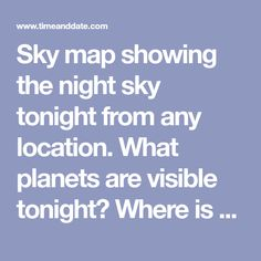 Sky map showing the night sky tonight from any location. What planets are visible tonight? Where is Mars, Saturn or Venus? What is the bright star in the sky? Night Sky Tonight, Melbourne Florida, Star Sky, Bright Stars, Night Skies, Planets, Mars, Venus, Glitter Stars