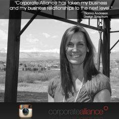 Corporate Alliance has taken my business and my business relationships to the next level. Dianna Andersen Design Spectrum