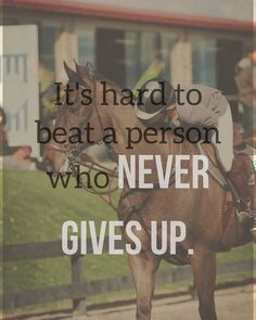 Never give up... For anyone. If you never give up I guarantee you will complete your goal.
