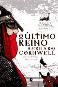 O Último Reino - Bernard Cornwell (livro 1)