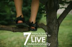 7 Ways to Teach our Children to Live Intentionally -- from slowing down to managing media to creating space within their days.