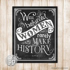 Hey, I found this really awesome Etsy listing at https://www.etsy.com/listing/180063010/well-behaved-women-rarely-make-history