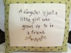 "This sweet sentiment has been embroidered onto muslin and bordered with calico to make a pillow. It measures 9"" x 8""."
