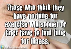 """""""Those who think they have no time for exercise will sooner or later have to find time for illness."""" ~Edward Stanley Quote"""