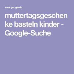 muttertagsgeschenke basteln kinder - Google-Suche
