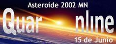 15 de Junio de 2002, el asteroide 2002 MN le erraa la Tierra por 120 700,8 km http://www.quaronline.com/