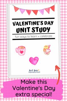 Valentine's Day Unit Study with Fun Activities & More!
