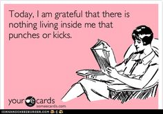 I Am Grateful That There Is Nothing Inside Me That Punches Or Kicks