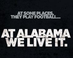 At Alabama, we live it!