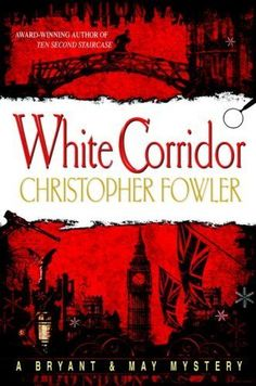 White Corridor: 1 (Bryant & May Mysteries) by Christopher Fowler,   love this series
