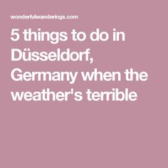 5 things to do in Düsseldorf, Germany when the weather's terrible
