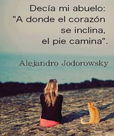 "Mi grandfather used to say: ""Where the heart tilt, is where the feet walk"" ― Alejandro Jodorowsly. Learn Spanish with quotes"