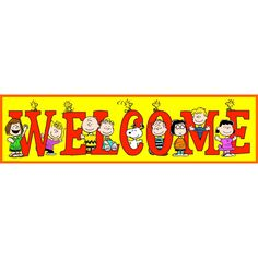 PRINT OUT ONE ON HOTMAIL................................................ PEANUTS WELCOME BANNER