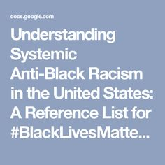 Understanding Systemic Anti-Black Racism in the United States: A Reference List Inspire Me, United States, Google Docs, Black, Black People