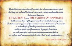 ...that among these are Life, Liberty, and the Pursuit of Happiness. #DeclarationofIndependence