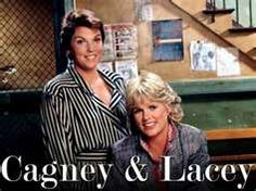 Cagney & Lacey.