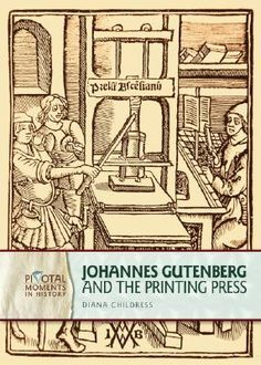 Johannes Gutenberg and the Printing Press by Diana Childress  Goodreads  3650300
