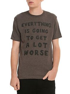 Going To Get Worse T-Shirt,