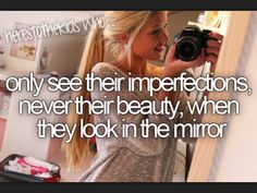 here's to the kids who only see their imperfections, never their beauty, when they look in the mirror