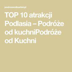 TOP 10 atrakcji Podlasia – Podróże od kuchniPodróże od Kuchni