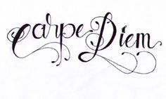 carpe diem tattoo - Google Search sieze the day!