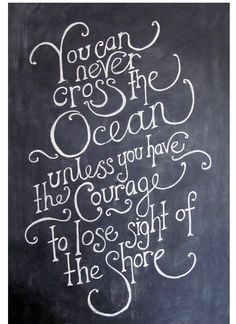 Courage losing sight of the shore to cross the ocean