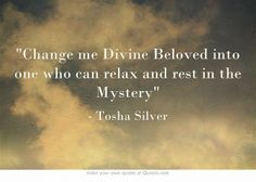 """Change me Divine Beloved into one who can relax and rest in the..."
